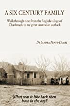 A Six Century Family: Walk through time from the English village of Chardstock to the great Australian outback