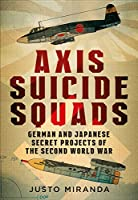 Axis Suicide Squads: German and Japanese Secret Projects of the Second World War