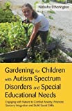 Gardening for Children With Autism Spectrum Disorders and Special Educational Needs: Engaging With Nature to Combat Anxiety, Promote Sensory Integration and Build Social Skills - Natasha Etherington