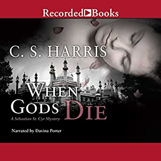 When Gods Die     Sebastian St. Cyr, Book 2              Written by:                                                                                                                                 C. S. Harris                               Narrated by:                                                                                                                                 Davina Porter                      Length: 10 hrs and 9 mins     7 ratings     Overall 4.7