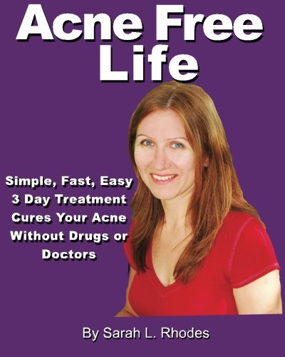 Acne Free Life: Simple, Fast, Easy 3-Day Acne Treatment Guarantees an Acne Free Life