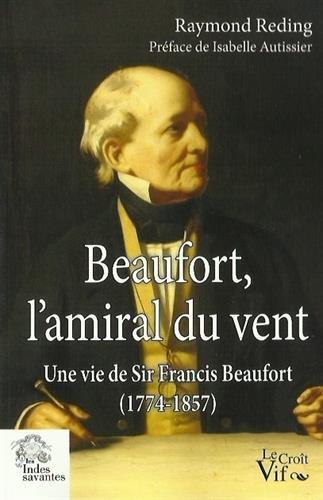 By Raymond Reding Beaufort Lamiral Du Vent Une Vie De Sir Francis Beaufort 1774 1857 Telecharger Epub Pdf