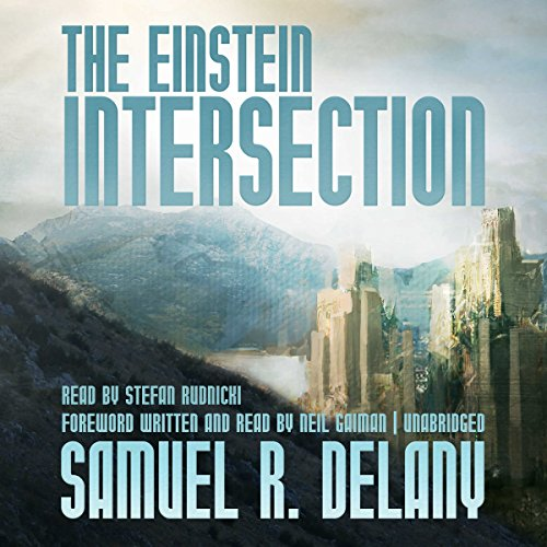 The Einstein Intersection                   By:                                                                                                                                 Samuel R. Delany,                                                                                        Neil Gaiman - foreword,                                                                                        Gabrielle de Cuir - producer                               Narrated by:                                                                                                                                 Stefan Rudnicki                      Length: 4 hrs and 40 mins     23 ratings     Overall 4.2