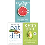 The Collagen Diet, Eat Dirt, Keto Diet By Dr Josh Axe 3 Books Collection Set