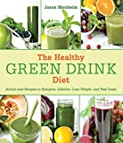 The Healthy Green Drink Diet: Advice and Recipes to Energize, Alkalize, Lose Weight, and Feel Great [Hardcover]