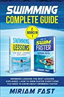Swimming Complete Guide (2 Books in 1): Swimming Lessons The Best Lessons Explained + How To Swim Faster Everything You Need to Know about Swimming Faster