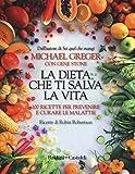 La dieta che ti salva la vita. 100 ricette per prevenire e curare le malattie...