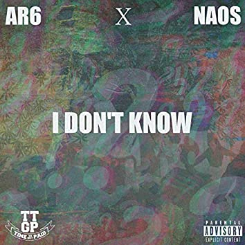 I Don't Know (feat. Naos)