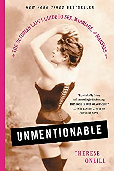 Unmentionable  The Victorian Lady s Guide to Sex Marriage and Manners