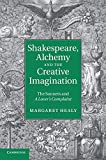 Shakespeare, Alchemy and the Creative Imagination: The Sonnets and a Lover's Complaint - Margaret Healy