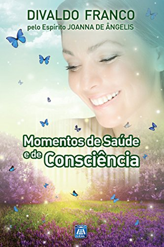 Momentos de Saúde e de Consciência (Série Psicologica Joanna de Ângelis Livro 4)
