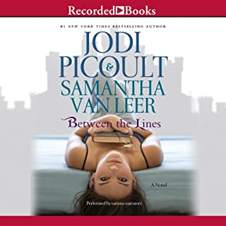 Between the Lines                   By:                                                                                                                                 Jodi Picoult,                                                                                        Samantha Van Leer                               Narrated by:                                                                                                                                 Robert Ian MacKenzie,                                                                                        Suzy Jackson,                                                                                        Nick Cordero                      Length: 8 hrs and 45 mins     315 ratings     Overall 3.6