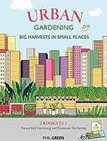 Urban Gardening: 2 BOOKS IN 1: Raised Bed Gardening And Container Gardening