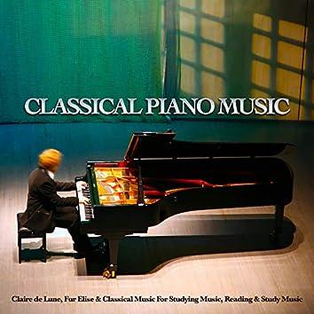 Classical Piano Music: Claire de Lune, Fur Elise & Classical Music For Studying Music & Study Music