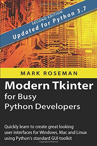 Compare Textbook Prices for Modern Tkinter for Busy Python Developers: Quickly learn to create great looking user interfaces for Windows, Mac and Linux using Python's standard GUI toolkit  ISBN 9781999149505 by Roseman, Mark