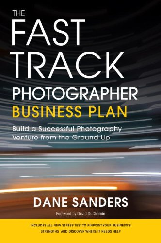 The Fast Track Photographer Business Plan: Build a Successful...
