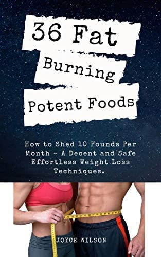 36 FAT BURNING POTENT FOODS How to Shed 10 Pounds Per Month A Decent and Safe Effortless Weight product image