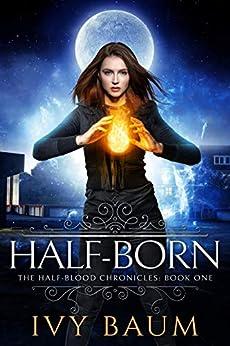 Half-Born (Half-Blood Chronicles #1) (The Half-Blood Chronicles) by [Ivy Baum]