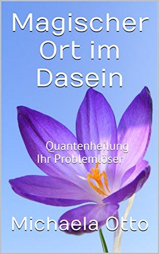 Magischer Ort im Dasein: Quantenheilung Ihr Problemlöser