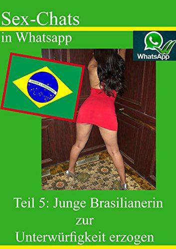Sex-Chat in Whatsapp: Teil 5: junge Brasilianerin zur Unterwürfigkeit erzogen (German Edition)