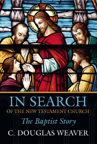 In Search of the New Testament Church: The Baptist Story (Baptists: History, Literature, Theology, Hymns)