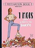 1 mois pour se libérer du sucre (Motivation Book)