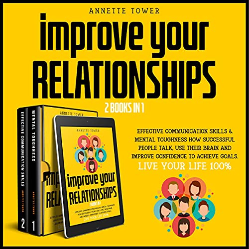Download Improve Your Relationships: 2 Books in 1: Effective Communication Skills & Mental Toughness: How Suc audio book