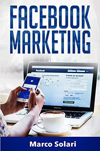 FACEBOOK MARKETING: La guida per vendere B2C e ottenere nuovi clienti online in modo automatico con Facebook. Impara il Social Media Marketing per acquisizione clienti e lead per vendita su Internet
