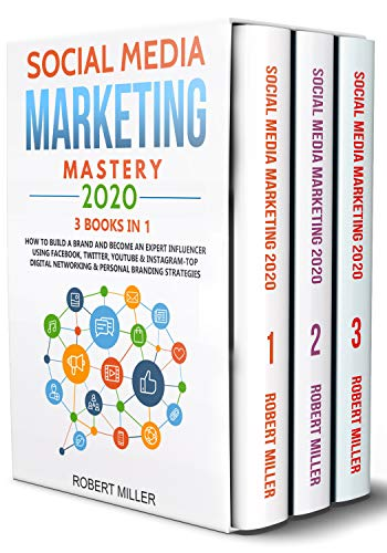 Social Media Marketing Mastery 2020:3 BOOKS IN 1-How to Build a Brand and Become an Expert Influencer Using Facebook, Twitter, Youtube & Instagram-Top ... Networking & Personal Branding Strategies