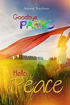Goodbye Panic, Hello Peace by [Jeanne Kaufman]