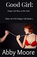 Good Girl: Puppy Girl Plays at the Park (Diary of a Pet Puppy Girl Book 3)