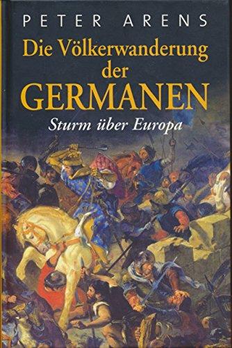 Die Völkerwanderung der Germanen: Sturm über Europa
