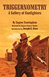 Triggernometry: A Gallery of Gunfighters