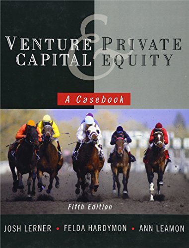 Compare Textbook Prices for Venture Capital and Private Equity: A Casebook 5 Edition ISBN 9780470650912 by Lerner, Josh,Hardymon, Felda,Leamon, Ann
