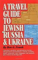 A Travel Guide to Jewish Russia & Ukraine
