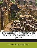 Le Costume Du Médecin En France: De Molière À Nos Jours