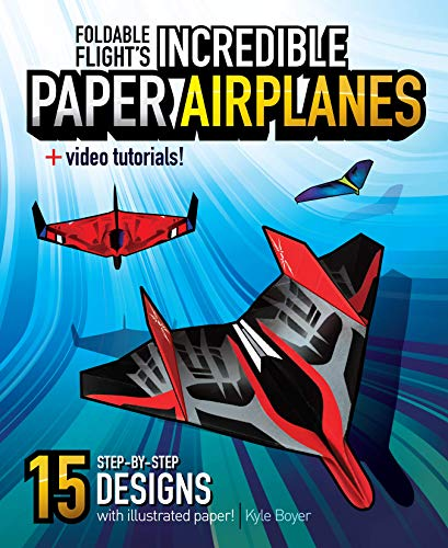 Foldable Flight's Incredible Paper Airplanes — Step-by-step Instructions, Video Tutorials, and Illustrated Folding Paper