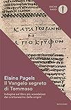 Il vangelo segreto di Tommaso. Indagine sul libro più scandaloso del cristianesimo delle ...