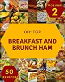 Oh! Top 50 Breakfast And Brunch Ham Recipes Volume 2: A Breakfast And Brunch Ham Cookbook for Effortless Meals
