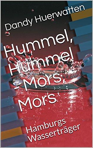 """Hummel, Hummel - Mors, Mors: Hamburgs Wasserträger (""""Merktägliches und andere Allwürdigkeiten"""" 1)"""