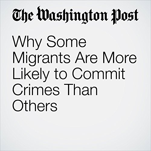 Why Some Migrants Are More Likely to Commit Crimes Than Others copertina