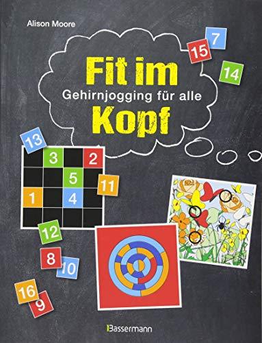 Fit im Kopf: Gehirnjogging für alle. 270 Knobelspiele, Denksportaufgaben und Zahlenrätsel zur Verbesserung der kognitiven Fähigkeiten, der räumlichen Vorstellung und des mathematischen Verständnisses