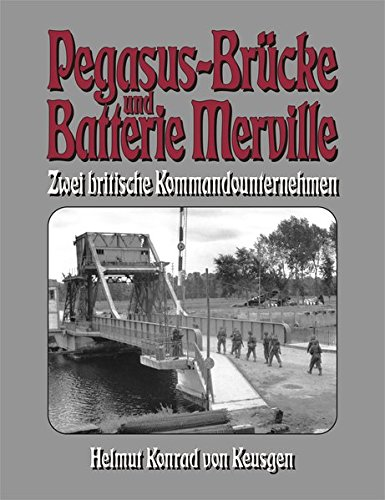 Pegasus-Brücke und Batterie Merville: Zwei britische Kommandounternehmen (D-Day-Serie)