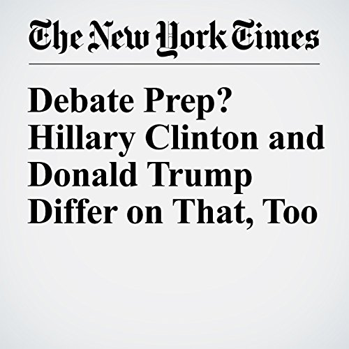Debate Prep? Hillary Clinton and Donald Trump Differ on That, Too audiobook cover art