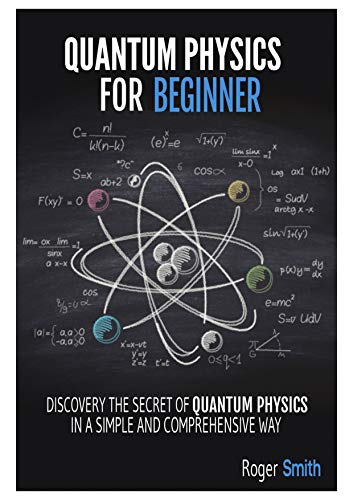 Quantum Physics for Beginners: discover the secrets of quantum physics in a simple and comprehensive way by [Roger Smith]