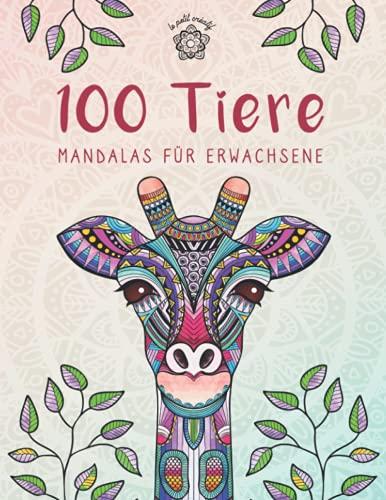 100 Tiere - Mandalas für Erwachsene: Entspannen, Stress abbauen und die Kreativität fördern mit Tiermandalas für Erwachsene (Mandala Malbücher für die ganze Familie)