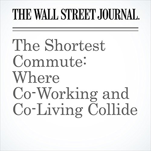 The Shortest Commute: Where Co-Working and Co-Living Collide | Anne Kadet