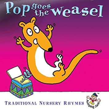 Pop Goes the Weasel … Traditional Nursery Rhymes