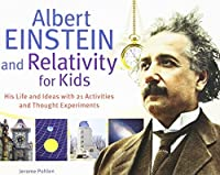 Albert Einstein and Relativity for Kids: His Life and Ideas with 21 Activities and Thought Experiments (For Kids series) by Jerome Pohlen(2012-10-01)