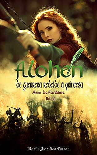 La marca del escribano #2 Alohen, de guerrera rebelde a princesa: Serie Los escribanos